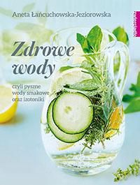 """książka pt. """"Zdrowe wody"""" - autorka Aneta Łańcuchowska"""
